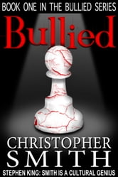 Bullied: (Book One in the Bullied Series) - A novella ebook by Christopher Smith