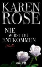 Nie wirst du entkommen - Thriller ebook by Karen Rose, Kerstin Winter