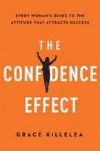 The Confidence Effect, Every Women's Guide to the Attitude That Attracts Success