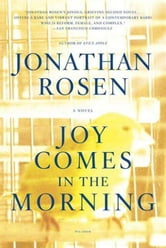 Joy Comes in the Morning - A Novel ebook by Jonathan Rosen