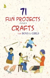 71 Fun Projects & Crafts For Boys And Girls ebook by Pustak Mahal