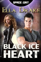 Black Ice Heart - Space Grit, #1 ebook by Ella Drake