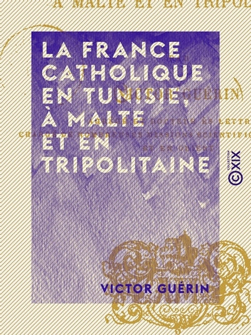 La France catholique en Tunisie, à Malte et en Tripolitaine ebook by Victor Guérin