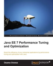 Java EE 7 Performance Tuning and Optimization ebook by Osama Oransa