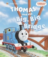 Thomas and the Big, Big Bridge (Thomas & Friends) ebook by Rev. W. Awdry