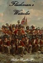 Flashman's Waterloo eBook by Robert Brightwell