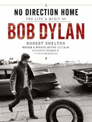 No Direction Home - The Life And Music Of Bob Dylan ebook by Robert Shelton