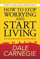 How to Stop Worrying and start Living ebook by Dale Carnegie,GP Editors