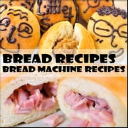 Bread recipes : A bread machine recipes cookbook for bread maker - Bread recipes : bread machine recipes ebook by Bread recipes