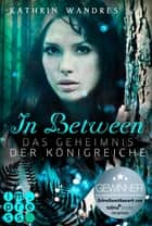 In Between. Das Geheimnis der Königreiche (Band 1) ebook by Kathrin Wandres