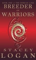 Breeder Of Warriors ebook by Stacey Logan