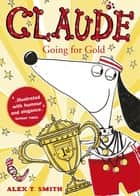 Claude Going for Gold! ebook by Alex T Smith, Alex T Smith