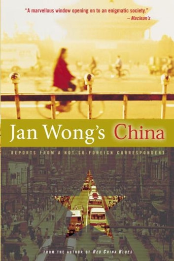Jan Wong's China - Reports From A Not-So-Foreign Correspondent ebook by Jan Wong