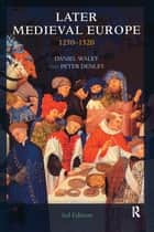 Later Medieval Europe - 1250-1520 eBook by Daniel Waley, Peter Denley