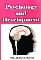 Psychology and Development ebook by Prof. Akhilesh Sharma