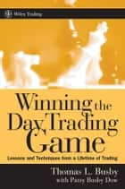 Winning the Day Trading Game ebook by Thomas L. Busby,Patsy Busby Dow
