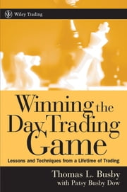 Winning the Day Trading Game - Lessons and Techniques from a Lifetime of Trading ebook by Thomas L. Busby,Patsy Busby Dow