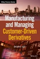 Manufacturing and Managing Customer-Driven Derivatives ebook by Dong Qu