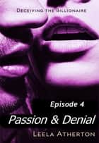 Passion & Denial Episode 4 ebook by Leela Atherton