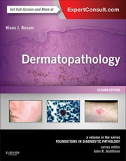 Dermatopathology - A Volume in the Series: Foundations in Diagnostic Pathology (Expert Consult - Online) ebook by Klaus J. Busam,John R. Goldblum