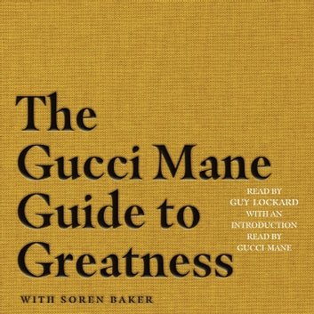 The Gucci Mane Guide to Greatness Áudiolivro by Gucci Mane