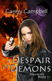 A Despair of Demons - Travelers Book 1 ebook by Cassy Campbell