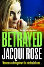 BETRAYED ebook by Jacqui Rose