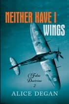 Neither Have I Wings ebook by Alice Degan