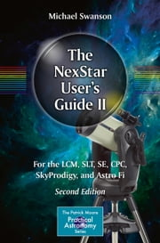 The NexStar User's Guide II - For the LCM, SLT, SE, CPC, SkyProdigy, and Astro Fi ebook by Michael Swanson