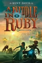 A Riddle in Ruby ebook by Kent Davis