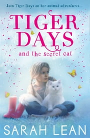 The Secret Cat (Tiger Days, Book 1) ebook by Sarah Lean