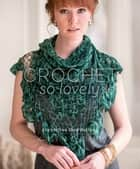 Crochet So Lovely - 21 Carefree Lace Designs eBook by Kristin Omdahl