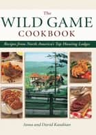 Wild Game Cookbook - Recipes from North America's Top Hunting Lodges ebook by David Kasabian, Anna Kasabian