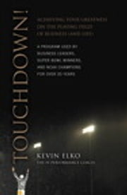 Touchdown! - Achieving Your Greatness on the Playing Field of Business (and Life) ebook by Kevin Elko