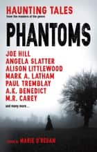 Phantoms: Haunting Tales from Masters of the Genre ebook by Marie O'Regan