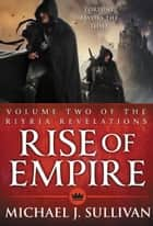 Rise of Empire ebook by Michael J. Sullivan