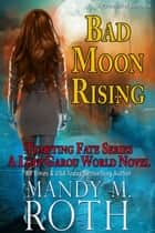 Bad Moon Rising - A Loup Garou World Novel ebook by Mandy M. Roth