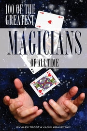 100 of the Greatest Magicians of All Time ebook by alex trostanetskiy