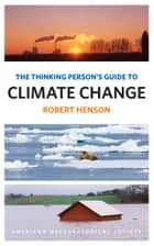 The Thinking Person's Guide to Climate Change ebook by Robert Henson
