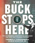 The Buck Stops Here - The 28 Toughest Presidential Decisions and How They Changed History ebook by Thomas J. Craughwell, Edwin Kiester Jr