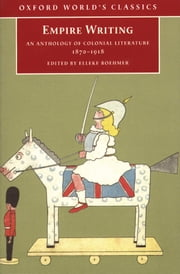 Empire Writing: An Anthology of Colonial Literature 1870-1918 ebook by Elleke Boehmer