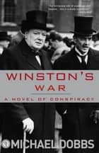 Winston's War - A Novel of Conspiracy ebook by Michael Dobbs
