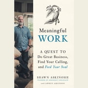 Meaningful Work - A Quest to Do Great Business, Find Your Calling, and Feed Your Soul audiobook by Shawn Askinosie, Lawren Askinosie