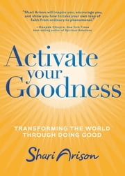 Activate Your Goodness - Transforming the World Through Doing Good ebook by Shari Arison