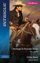 Hostage To Thunder Horse/Colby Brass ebook by Elle James, Debra Webb