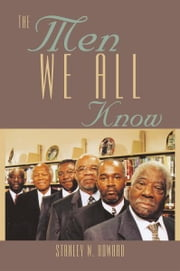 The Men We All Know ebook by Stanley W. Howard