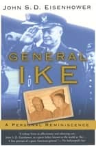 General Ike - A Personal Reminiscence ebook by John Eisenhower