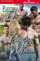 Playing to Win ebook by Becca Van