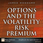 Options and the Volatility Risk Premium ebook by Woodard, Jared