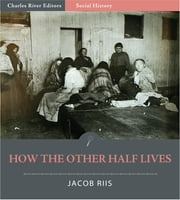 How the Other Half Lives (Illustrated Edition) ebook by Jacob Riis